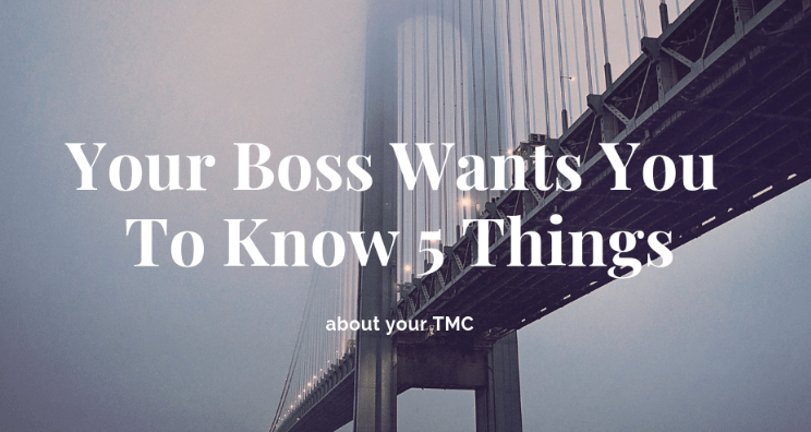 5 things your boss wants you to know about your TMC